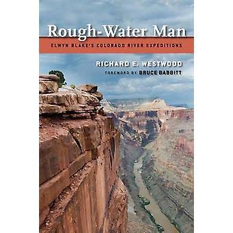 Grov-vatten Man - Elwyn Blakes Coloradofloden expeditioner av Richard