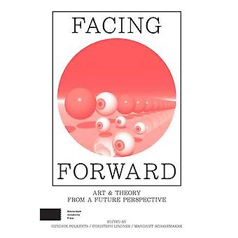 Facing Forward - Art and Theory from a Future Perspective by Hendrik F