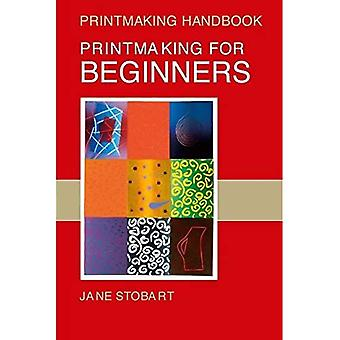 Druckgrafik für Anfänger (Druckgrafik Handbücher)