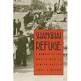 Shanghai Zuflucht: Memoiren des zweiten Weltkriegs jüdischen Ghettos: eine Abhandlung des zweiten Weltkriegs jüdischen Ghettos