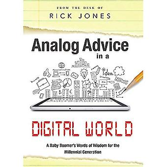 Analog Advice in a Digital World: A Baby Boomer's Words of Wisdom for the Millenial Generation
