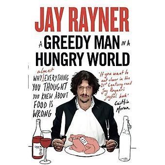 Un homme gourmand dans un monde affamé: comment les (presque) tout ce que vous pensiez que vous saviez sur alimentaire ne va pas