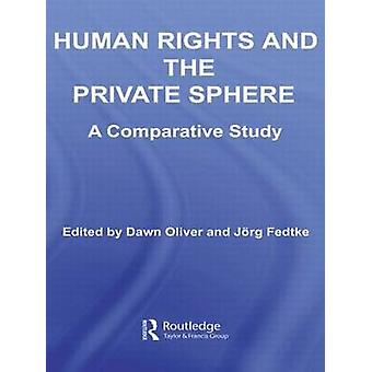Human Rights and the Private Sphere A Comparative Study by Fedtke Oliver