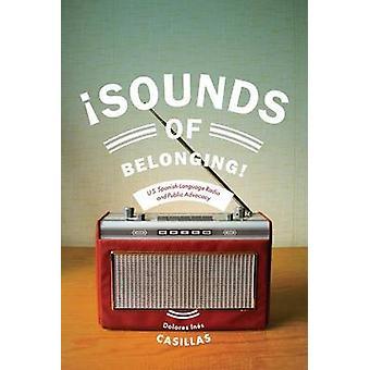 Sounds of Belonging U.S. Spanishlanguage Radio and Public Advocacy by Casillas & Dolores Ines