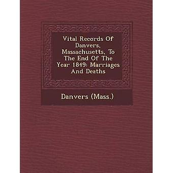 Vital Records af Danvers Massachusetts til slutningen af året 1849 ægteskaber og dødsfald af Massachusetts & Danvers