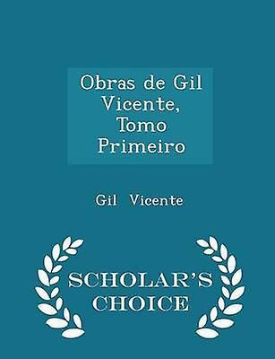 Obras de Gil Vicente Tomo Primeiro  Scholars Choice Edition by Vicente & Gil