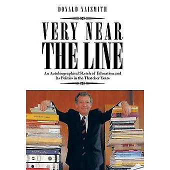 Very Near the Line An Autobiographical Sketch of Education and Its Politics in the Thatcher Years by Naismith & Donald