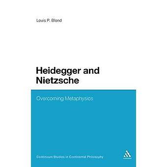Heidegger et Nietzsche surmonter métaphysique par Blond & Louis P.