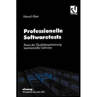 Professionelle Softwaretests  Praxis der Qualittsoptimierung kommerzieller Software by Alper & Marcel