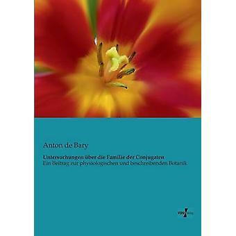 Untersuchungen ber die Familie der ConjugatenEin Beitrag zur physiologischen und beschreibenden Botanik de Bary et Anton