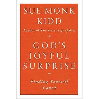 God's Joyful Surprise - Finding Yourself Loved by Sue Monk Kidd - 9780