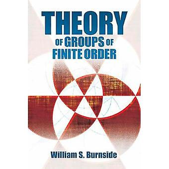 Theory of Groups of Finite Order by William S. Burnside - 97804868169