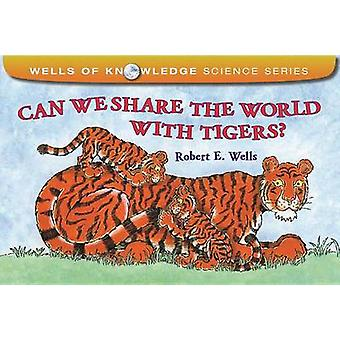 Can We Share the World with Tigers? by Robert E Wells - 9780807510551