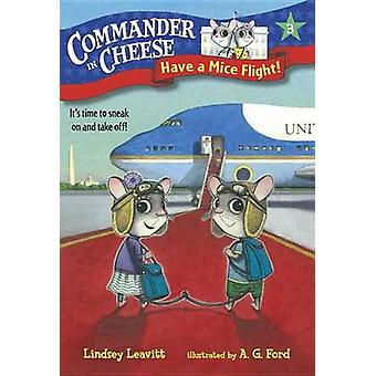 Commander in Cheese #3 - Have a Mice Flight! by Lindsey Leavitt - Ag F