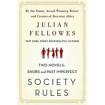 Society Rules - Two Novels - Snobs and Past Imperfect by Julian Fellowe