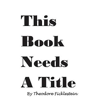This Book Needs A Title by Theodore Ficklestein - 9781481746663 Book