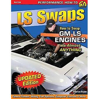 LS Swaps How to Swap Gm LS Engines into Almost Anything by Jefferson