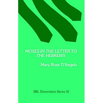 Moses in the Letter to the Hebrews by DAngelo & Mary Rose