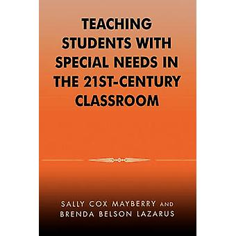 Teaching Students with Special Needs in the 21st Century Classroom by Mayberry & Sally C.