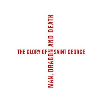 The Glory of Saint George by Edited by Laurent Busine & Edited by Manfred Sellink