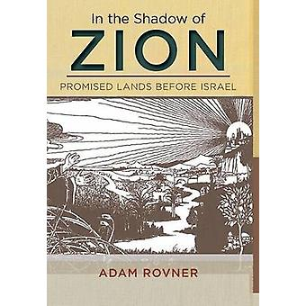 In the Shadow of Zion  Promised Lands Before Israel by Adam L Rovner