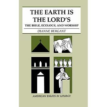 The Earth is the Lords The Bible Ecology and Worship by Bergant & Dianne & Osa