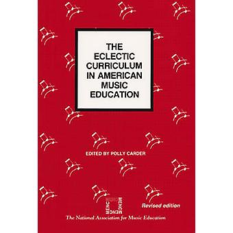 The Eclectic Curriculum in American Music Education by Carder & Polly
