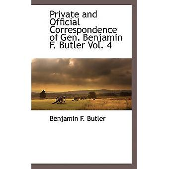 Private and Official Correspondence of Gen. Benjamin F. Butler Vol. 4 by Butler & Benjamin F.