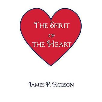 The Spirit of the Heart by Robson & James P.