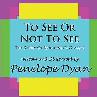 To See Or Not To SeeThe Story Of Kourtneys Glasses by Dyan & Penelope