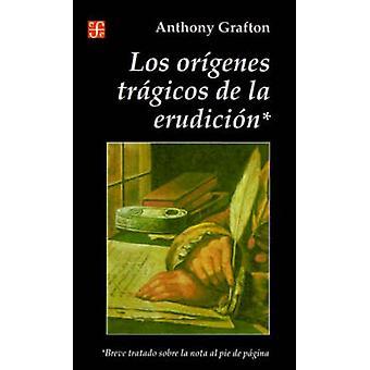 Origenes Tragicos de la Erudicion by Grafton & Anthony