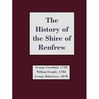 History of the Shire of Renfrew The by Crawfurd & George