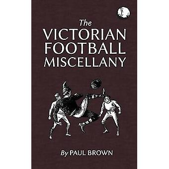The Victorian Football Miscellany by Brown & Paul
