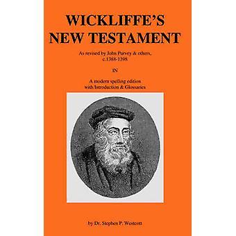 Wickliffes New Testament by Westcott & Stephen & P.