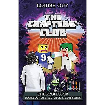 The Professor Book Four of The Crafters Club Series by Guy & Louise