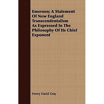 Emerson A Statement Of New England Transcendentalism As Expressed In The Philosophy Of Its Chief Exponent by Gray & Henry David