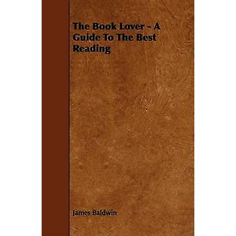 The Book Lover  A Guide To The Best Reading by Baldwin & James
