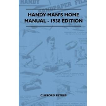 Handy Mans Home Manual  1938 Edition by Peters & Clifford
