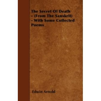 The Secret Of Death  From The Sanskrit  With Some Collected Poems by Arnold & Edwin