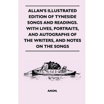 Allans Illustrated Edition Of Tyneside Songs And Readings. With Lives Portraits And Autographs Of The Writers And Notes On The Songs by Anon