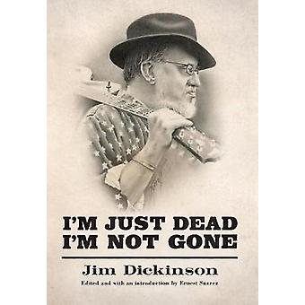 Im Just Dead Im Not Gone by Jim Dickinson