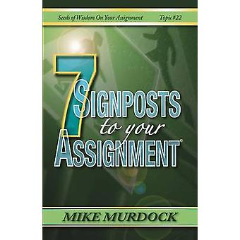 7 Signposts To Your Assignment Seeds of Wisdom on Your Assignment by Murdock & Mike