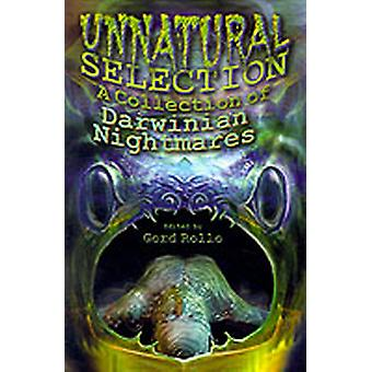 Unnatural Selection A Collection of Darwinian Nightmares by Rollo & Gord