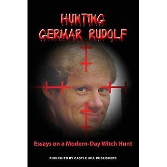 Hunting Germar Rudolf Essays on a ModernDay Witch Hunt by Rudolf & Germar