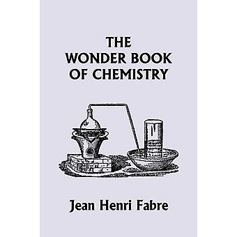 The Wonder Book of Chemistry  Yesterdays Classics by Fabre & Jean Henri