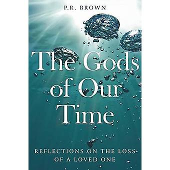 The Gods of Our Time by Brown & P.R.