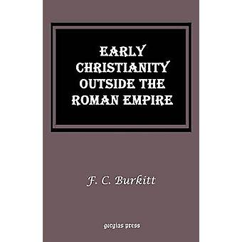 Early Christianity Outside the Roman Empire Lectures on Aphrahat Bardaisan and Judas Thomas by Burkitt & F. Crawford