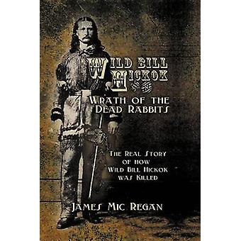 Wild Bill Hickok and the Wrath of the Dead Rabbits by Regan & James Mic