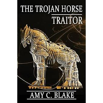 The Trojan Horse Traitor by Blake & Amy C.