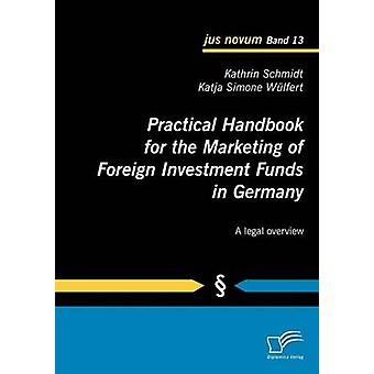 Practical Handbook for the Marketing of Foreign Investment Funds in Germany by Schmidt & Kathrin